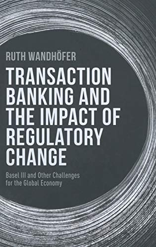 9781137351760: Transaction Banking and the Impact of Regulatory Change: Basel III and Other Challenges for the Global Economy