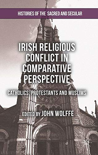 9781137351890: Irish Religious Conflict in Comparative Perspective: Catholics, Protestants and Muslims (Histories of the Sacred and Secular, 1700-2000)