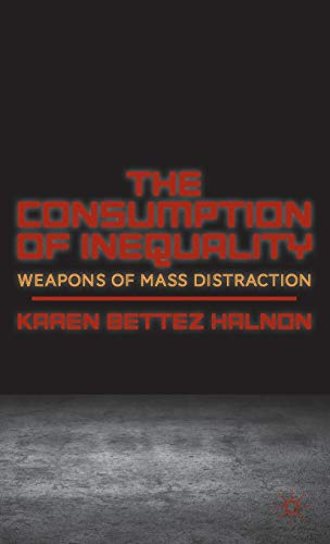 9781137352484: The Consumption of Inequality: Weapons of Mass Distraction