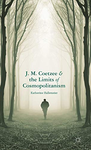 9781137352545: J.M. Coetzee and the Limits of Cosmopolitanism