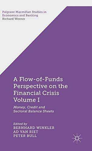 9781137352972: A Flow of Funds Perspective on the Financial Crisis Volume I: Money, Credit and Sectoral Balance Sheets (Palgrave Studies in Economics and Banking)