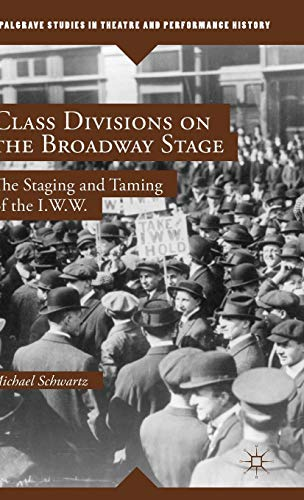 9781137353047: Class Divisions on the Broadway Stage: The Staging and Taming of the I.W.W. (Palgrave Studies in Theatre and Performance History)