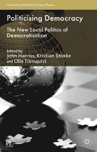 9781137355195: Politicising Democracy: The New Local Politics of Democratisation (International Political Economy Series)