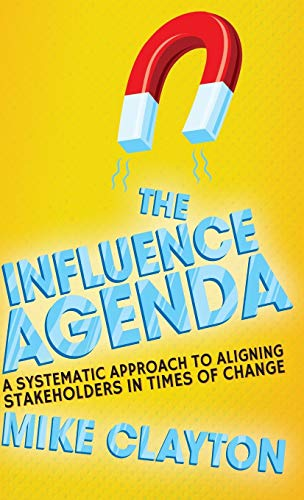 9781137355843: The Influence Agenda: A Systematic Approach to Aligning Stakeholders in Times of Change