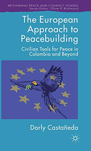 The European Approach to Peacebuilding: Civilian Tools for Peace in Colombia and Beyond (Rethinking...