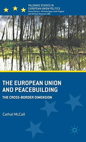 9781137357700: The European Union and Peacebuilding: The Cross-Border Dimension (Palgrave Studies in European Union Politics)