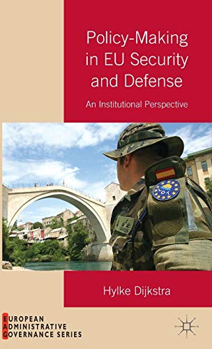 9781137357861: Policy-Making in EU Security and Defense: An Institutional Perspective (European Administrative Governance)