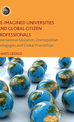 Re-Imagined Universities and Global Citizen Professionals: International Education, Cosmopolitan ...