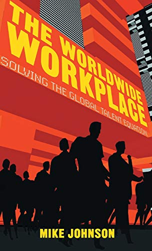 9781137361264: The Worldwide Workplace: Solving the Global Talent Equation
