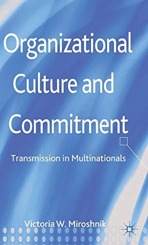 Organizational Culture and Commitment: Transmission in Multinationals: Victoria Miroshnik
