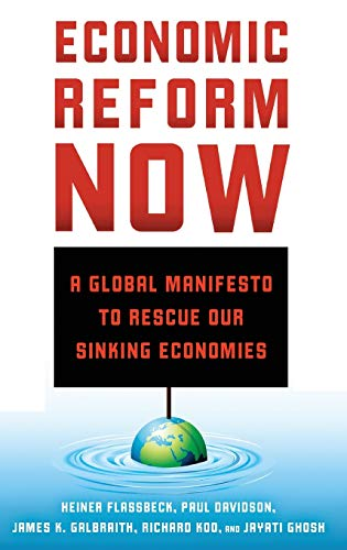 Economic Reform Now: A Global Manifesto to Rescue our Sinking Economies: Flassbeck, Heiner; ...