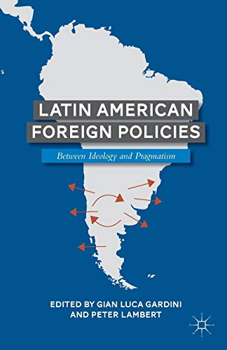 9781137361769: Latin American Foreign Policies: Between Ideology and Pragmatism