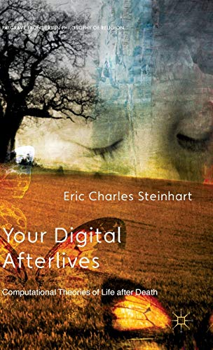 9781137363855: Your Digital Afterlives: Computational Theories of Life after Death (Palgrave Frontiers in Philosophy of Religion)