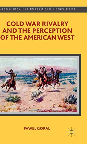 9781137364296: Cold War Rivalry and the Perception of the American West (Palgrave Macmillan Transnational History Series)