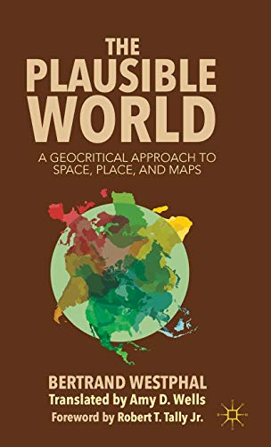 The Plausible World: A Geocritical Approach to Space, Place, and Maps: Westphal, Bertrand