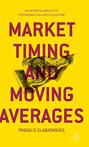 Market Timing and Moving Averages: An Empirical Analysis of Performance in Asset Allocation: ...