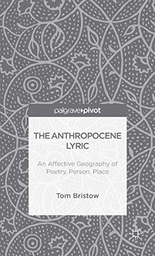 9781137364746: The Anthropocene Lyric: An Affective Geography of Poetry, Person, Place