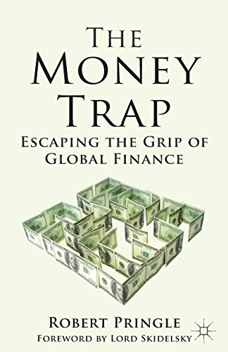 The Money Trap: Escaping the Grip of Global Finance: Pringle, Robert