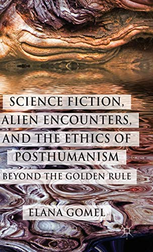 9781137367624: Science Fiction, Alien Encounters, and the Ethics of Posthumanism: Beyond the Golden Rule
