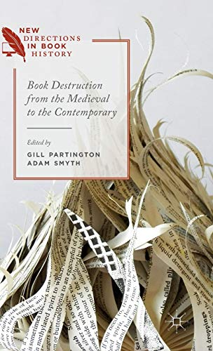 Book Destruction from the Medieval to the Contemporary (New Directions in Book History)
