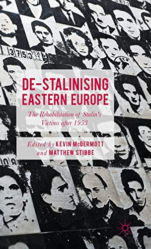 9781137368911: De-Stalinising Eastern Europe: The Rehabilitation of Stalin's Victims after 1953