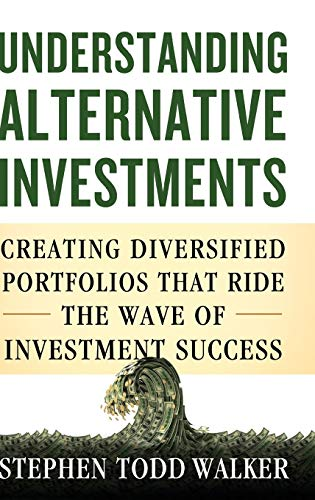 Understanding Alternative Investments: Walker, Stephen Todd