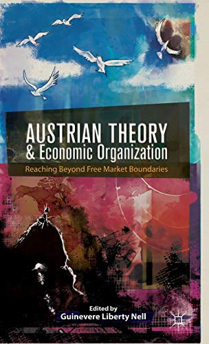 Austrian Theory and Economic Organization: Reaching Beyond Free Market Boundaries: Palgrave ...
