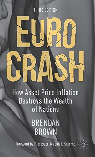 Euro Crash: How Asset Price Inflation Destroys the Wealth of Nations: Brendan Brown
