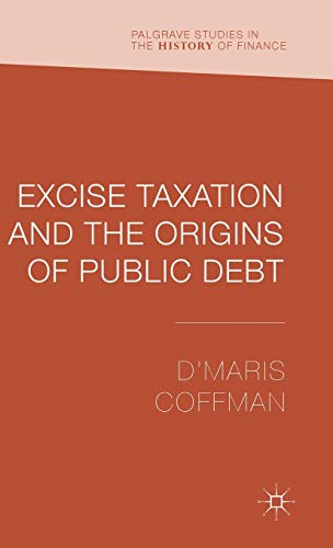 9781137371546: Excise Taxation and the Origins of Public Debt (Palgrave Studies in the History of Finance)