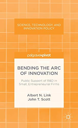 9781137371584: Bending the Arc of Innovation: Public Support of R&D in Small, Entrepreneurial Firms (Science, Technology, and Innovation Policy)