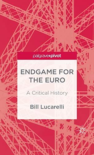 9781137371898: The Endgame for the Euro: A Critical History (Palgrave Pivot)