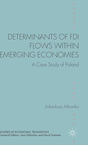 Determinants of FDI Flows Within Emerging Economies: A Case Study of Poland (Studies in Economic ...