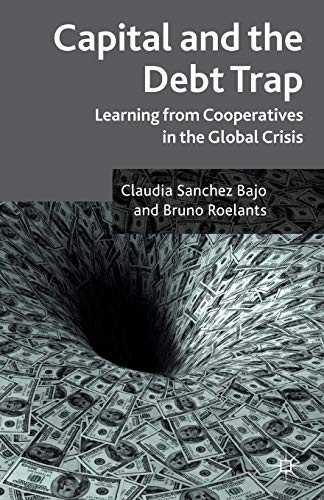9781137372352: Capital and the Debt Trap: Learning from cooperatives in the global crisis