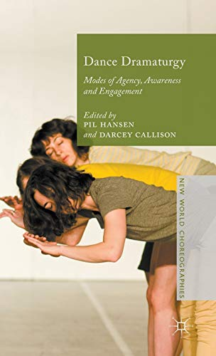 9781137373212: Dance Dramaturgy: Modes of Agency, Awareness and Engagement (New World Choreographies)