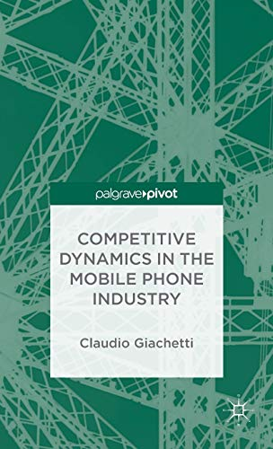 Competitive Dynamics in the Mobile Phone Industry (Palgrave Pivot): Giachetti, Claudio
