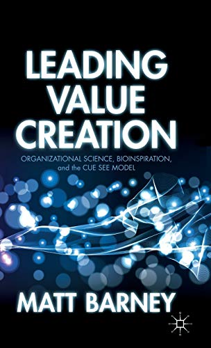 Leading Value Creation: Organizational Science, Bioinspiration, and the Cue See Model: Barney, ...