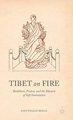 9781137373731: Tibet on Fire: Buddhism, Protest, and the Rhetoric of Self-Immolation