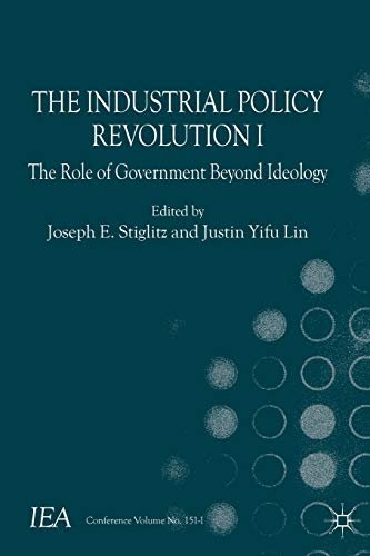 9781137374523: The Industrial Policy Revolution I: The Role of Government Beyond Ideology (International Economic Association Series)