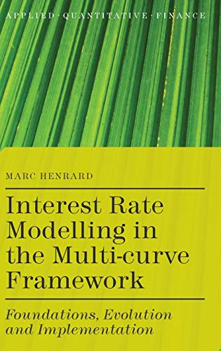 9781137374653: Interest Rate Modelling in the Multi-Curve Framework: Foundations, Evolution and Implementation (Applied Quantitative Finance)