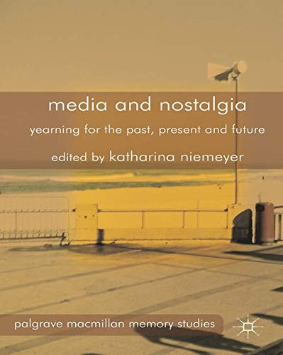 9781137375872: Media and Nostalgia: Yearning for the Past, Present and Future
