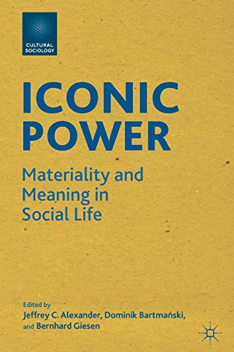 Iconic Power: Materiality and Meaning in Social Life (Cultural Sociology)
