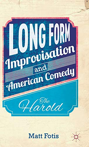 9781137376572: Long Form Improvisation and American Comedy: The Harold