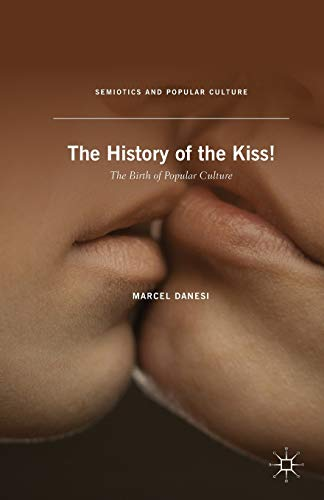 9781137376848: The History of the Kiss!: The Birth of Popular Culture (Semiotics and Popular Culture)