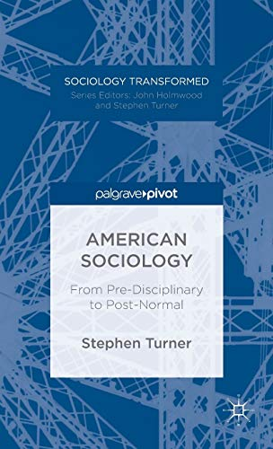 9781137377166: American Sociology: From Pre-Disciplinary to Post-Normal (Sociology Transformed)