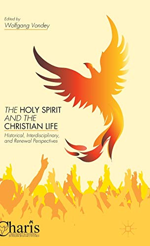 9781137378125: The Holy Spirit and the Christian Life: Historical, Interdisciplinary, and Renewal Perspectives (Christianity and Renewal - Interdisciplinary Studies)
