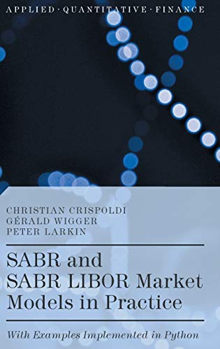 9781137378637: SABR and SABR LIBOR Market Models in Practice: With Examples Implemented in Python (Applied Quantitative Finance)