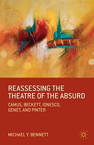 9781137378767: Reassessing the Theatre of the Absurd: Camus, Beckett, Ionesco, Genet, and Pinter