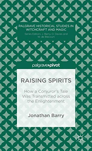 Raising Spirits: How a Conjuror's Tale Was Transmitted Across the Enlightenment (Palgrave ...