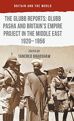 9781137380104: The Glubb Reports: Glubb Pasha and Britain's Empire Project in the Middle East 1920-1956 (Britain and the World)