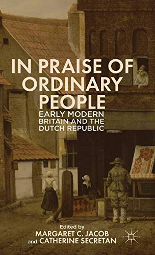 9781137380517: In Praise of Ordinary People: Early Modern Britain and the Dutch Republic